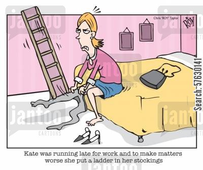 running late for work cartoon humor: 'Kate was running late for work and to make matters worse she put a ladder in her stockings'