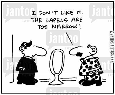 tailored suit cartoon humor: 'I don't like it. The lapels are too narrow.'