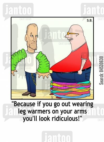mens fashion cartoon humor: 'Because if you go out wearing leg warmers on your arms you'll look rediculous!'