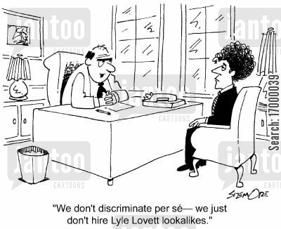 perm cartoon humor: 'We don't discriminate per se - we just don't hire Lyle Lovett lookalikes.'