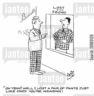 lost found cartoon humor: 'Oh yeah? Well I lost a pair of pants just like the ones you're wearing!'