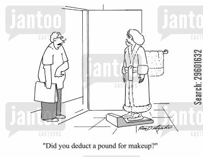 cosmetics cartoon humor: 'Did you deduct a pound for makeup?'
