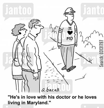 american state cartoon humor: He's in love with his doctor or loves living in Maryland.