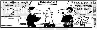 overall cartoon humor: I don't where women's clothes.