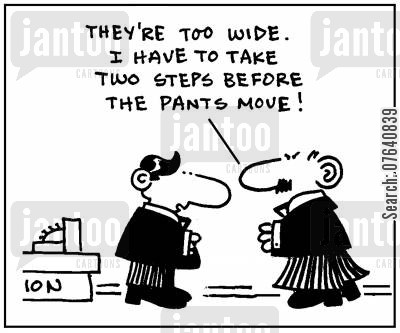 flares cartoon humor: 'They're too wide. I have to take two steps before the pants move.'