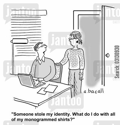 stolen identity cartoon humor: Someone stole my identity. What do I do with all my monogrammed shirts?
