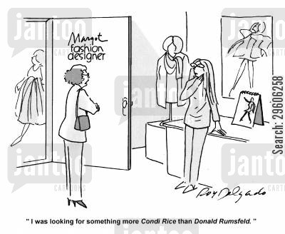 copied cartoon humor: 'I was looking for something more Condi Rice than Donald Rumsfeld.'