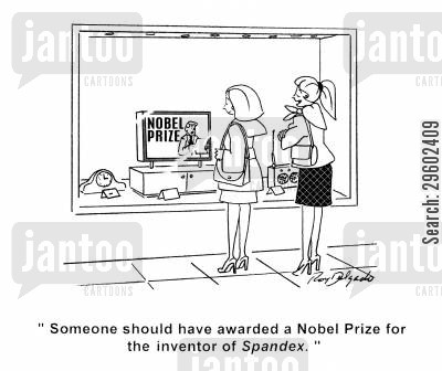 nobel prize cartoon humor: 'Someone should have awarded a Nobel Prize for the inventor of Spandex.'