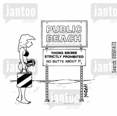 thong cartoon humor: 'Public beach. Thong bikinis strictly prohibited. No butts about it.'