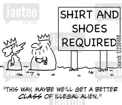 required cartoon humor: Shirt and Shoes Required: This way, maybe we'll get a better class of illegal alien.'