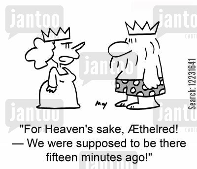 running late late cartoon humor: 'For Heaven's sake, Æthelred! — We were supposed to be there fifteen minutes ago!'