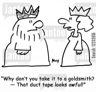 gold crown cartoon humor: 'Why don't you take it to a goldsmith? — that duct tape looks awful!'