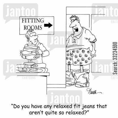 fitting room cartoon humor: 'Do you have any relaxed fit jeans that aren't quite so relaxed?'