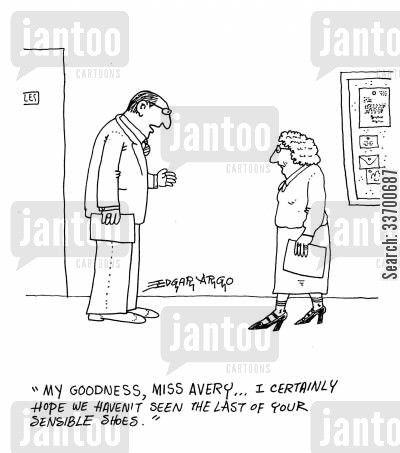 foot wear cartoon humor: 'My goodness, Miss Avery... I certainly hope we haven't seen the last of your sensible shoes.'