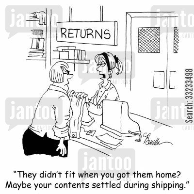returning clothes cartoon humor: 'They didn't fit when you got them home? Maybe your contents settled during shipping?'