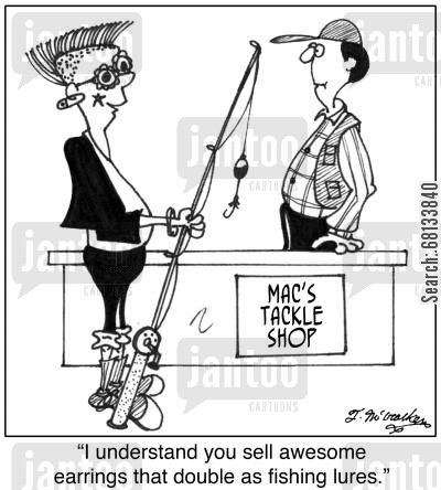 fishing tackles cartoon humor: 'I understand you sell awesome earrings that double as fishing lures.'