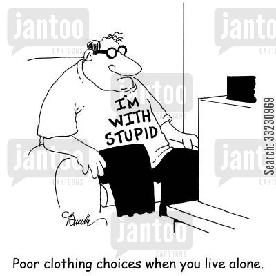 single man cartoon humor: Poor clothing choices when you live alone