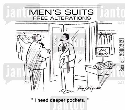 altered cartoon humor: 'I need deeper pockets.'