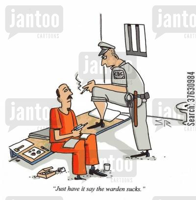 prison guard cartoon humor: 'Just have it say the warden sucks.'