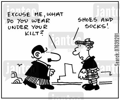 kilt cartoon humor: 'Excuse me, what do you wear under your kilt?' - 'Shoes and socks.'