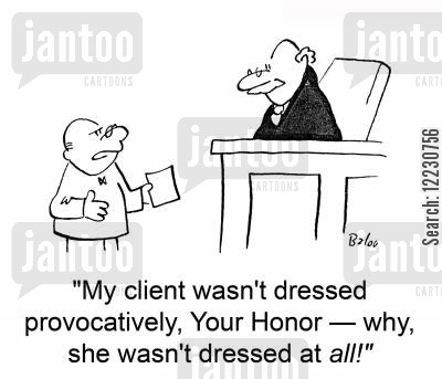 provocatively cartoon humor: 'My client wasn't dressed provocatively, Your Honor — why, she wasn't dressed at all!'