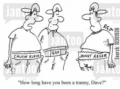 transvestism cartoon humor: 'How long have you been a tranny, Dave?'