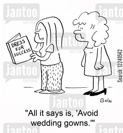 gown cartoon humor: DRESS FOR SUCCESS, 'All it says is, 'Avoid wedding gowns.''