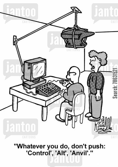 it technicians cartoon humor: 'Whatever you do, don't push: 'control', 'alt;, 'anvil'.'