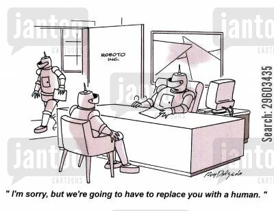 replacements cartoon humor: 'I'm sorry but we're going to have to replace you with a human.'