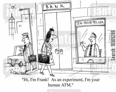 cash withdrawel cartoon humor: 'Hi, I'm Frank! As an experiment, I'm your human ATM.'