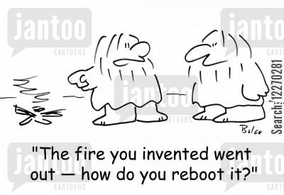 computer skills cartoon humor: 'That fire you invented went out -- how do you reboot it?'