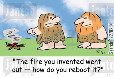 computer skills cartoon humor: 'That fire you invented went out - how do you reboot it?'