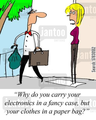 prioritise cartoon humor: 'Why do you carry your electronics in a fancy case, but your clothes in a paper bag?'