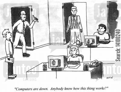 hi tech cartoon humor: Computers are down. Anybody know how this thing works?