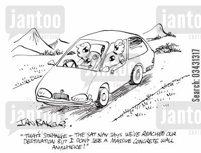 sat navs cartoon humor: 'That's strange - The sat nav says we've reached our destination but I don't see a massive concrete wall anywhere!'