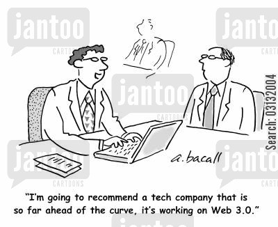 tech companies cartoon humor: I'm going to recommend a tech company so far ahead of the curve, it's working on Web 3.0.