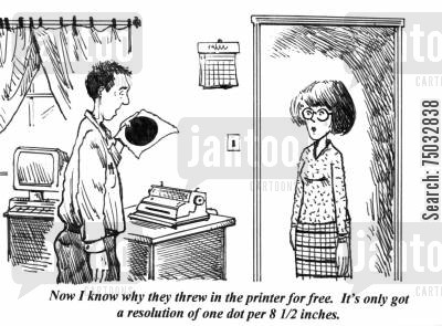 resolution cartoon humor: 'Now I know why they threw in the printer for free. It's only got a resolution of one dot per 8 12 inches.'