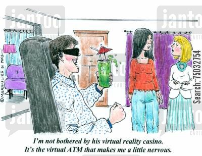atm cartoon humor: 'I'm not bothered by his virtual reality casino. It's the virtual ATM that makes me a little nervous.'