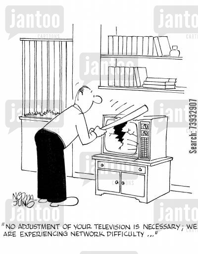 technical difficulties cartoon humor: 'No adjustment of your television is necessary; we are experiencing network difficulty...'