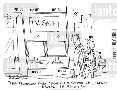 patronizing cartoon humor: isn't technology Great? Now We Can Get Our Intelligence Insulted In Hi-Def!