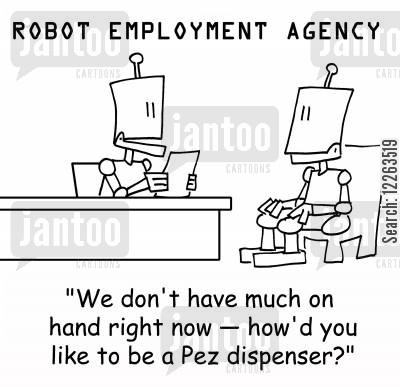 pez dispenser cartoon humor: ROBOT EMPLOYMENT AGENCY, 'We don't have much on hand right now --how'd you like to be a Pez dispenser?'