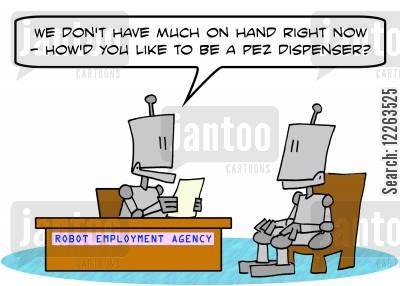 pez dispenser cartoon humor: ROBOT EMPLOYMENT AGENCY, 'We don't have much on hand right now --how'd you like to be a Pez dispenser'