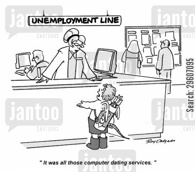 jobless cartoon humor: 'It was all those computer dating services.'