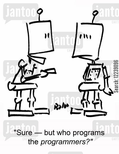 software engineer cartoon humor: 'Sure -- but who programs the programmers?'