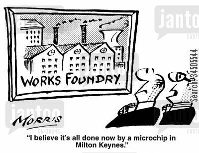 milton keynes cartoon humor: I believe it's all done now by a microchip in Milton Keynes.