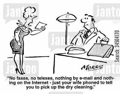 modern communication cartoon humor: No faxes, no telexes, nothing by e-mail and nothing on the internet - just your wife phoned to tell you to pick up the dry-cleaning.