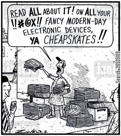 broadsheet cartoon humor: 'Read ALL about IT! On ALL your !!#@X!! fancy Modern-day electronic devices,YA CHEAPSKATES!!'