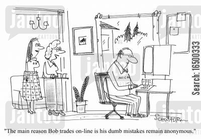 day traders cartoon humor: The main reason Bod trades on-line is his dumb mistakes remain anonymous