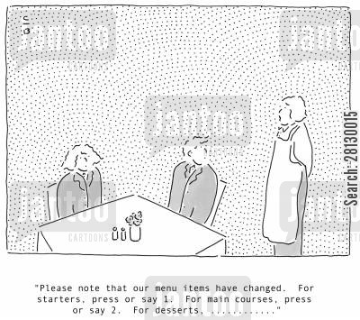 main courses cartoon humor: Please note that our menu items have changed. For starters, press or say 1. For main courses, press or say 2. For desserts, ..........'