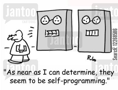 self-programming cartoon humor: 'As near as I can determine, they seem to be self-programming.'